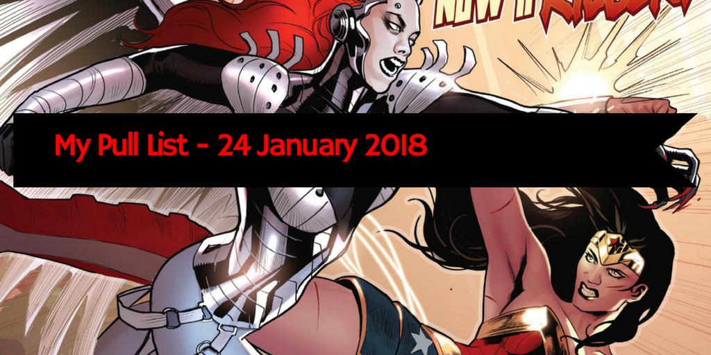 My Pull List - 24 January 2018
